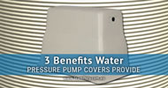 3 Benefits Water Pressure Pump Covers Provide