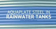 AQUAPLATE® Steel in Rainwater Tanks