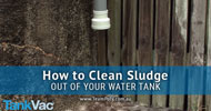 How to Clean Sludge Out of Your Water Tank