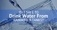 Is it Safe to Drink Water from Rainwater Tanks?