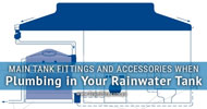 Main Tank Fittings and Accessories When Plumbing in Your Rainwater Tank