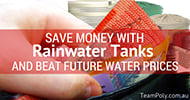 Save Money with Rainwater Tanks and Beat Future Water Prices